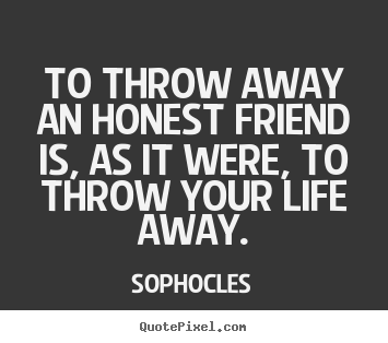 Quotes About Honesty In Friendship Captivating Quotes About Friendship  To Throw Away An Honest Friend Is As It