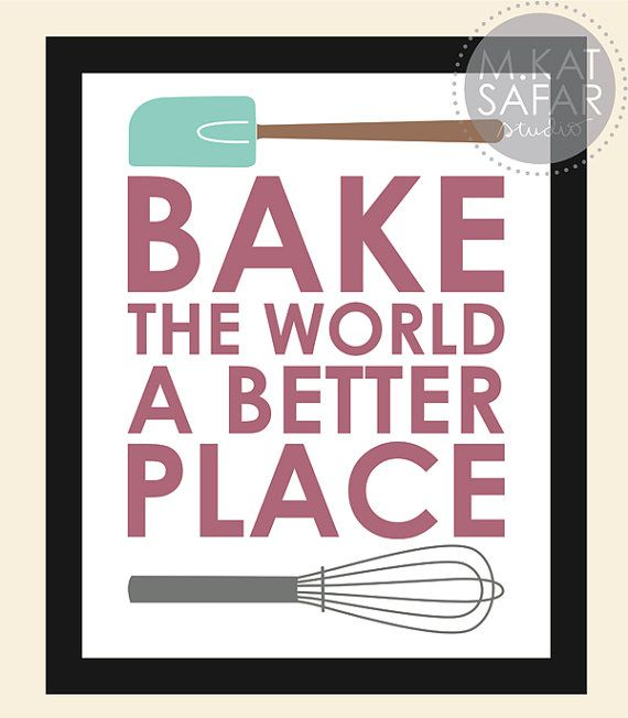 Bake The World A Better Place Instant Download By Gigglingcaravan 3 00 Baking Quotes Bakery Quotes Cooking Quotes