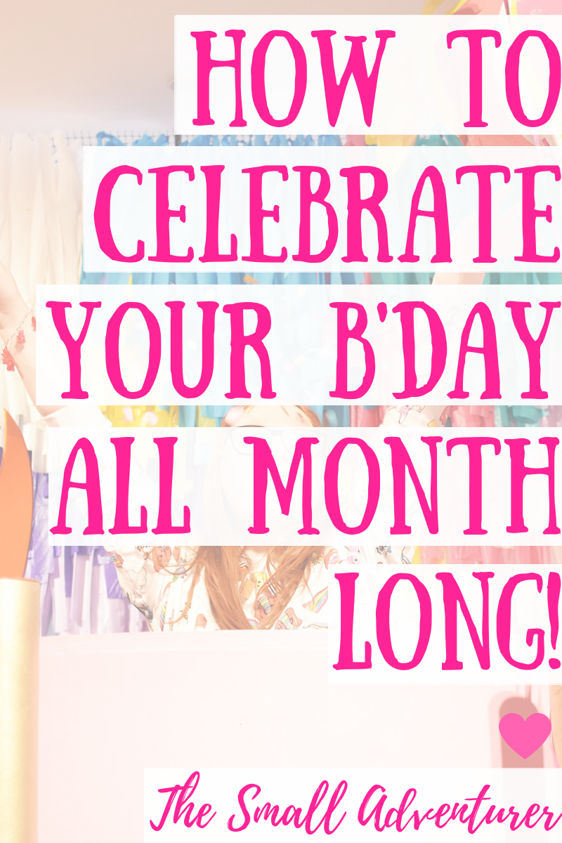How to Celebrate Your Birthday All Month Long! || The Small Adventurer #birthdaymonth