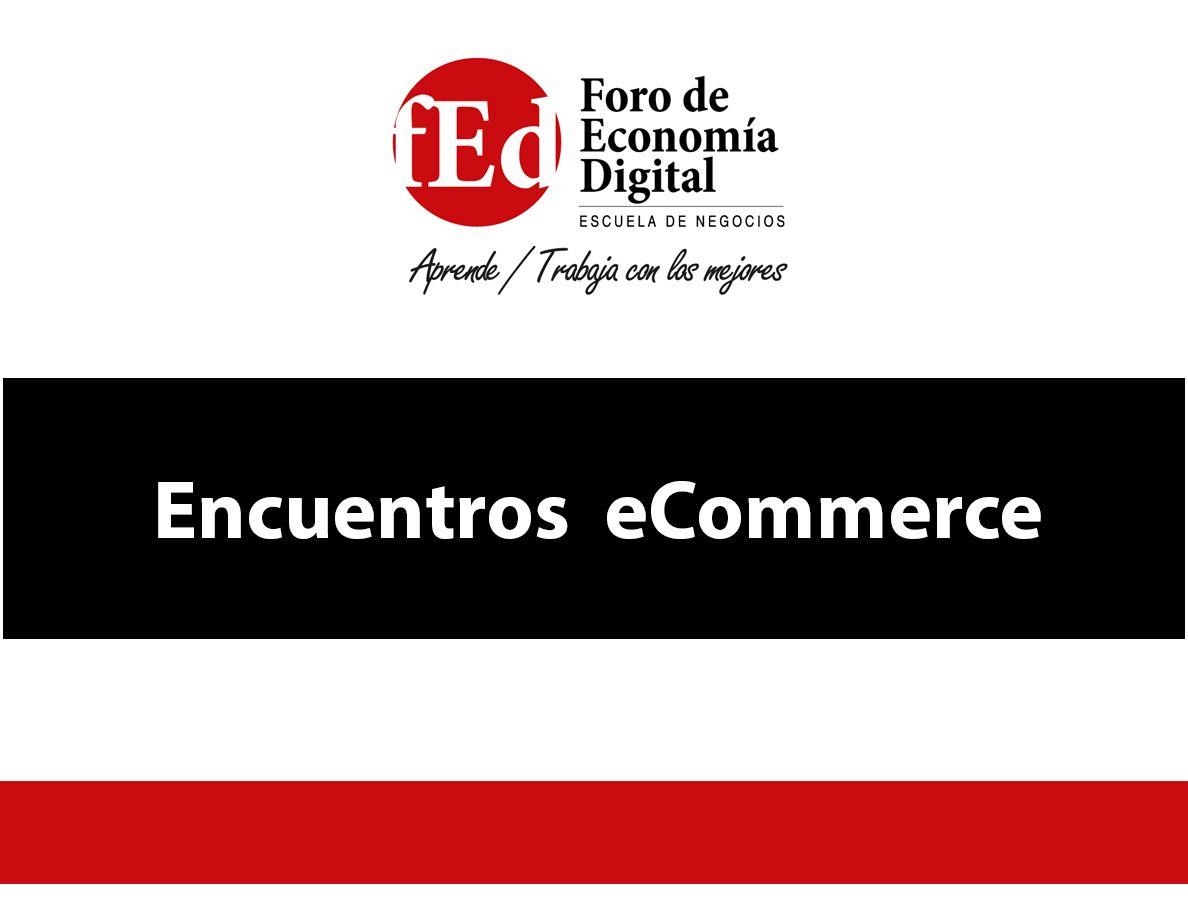 Encuentros relacionados con el sector eCommerce y organizados por el Observatorio eCommerce