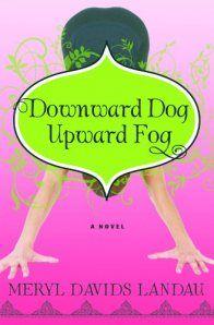 Downward Dog, Upward Fog, by Meryl Davids Landau