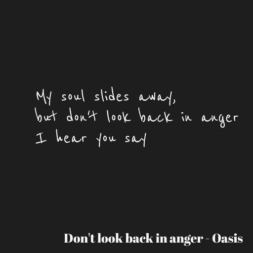 My Soul Slides Away But Don T Look Back In Anger I Hear You Say By Firesleeper Oasis Lyrics Look Back In Anger Cool Words