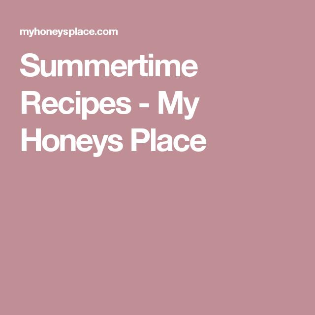 Summertime Recipes - My Honeys Place