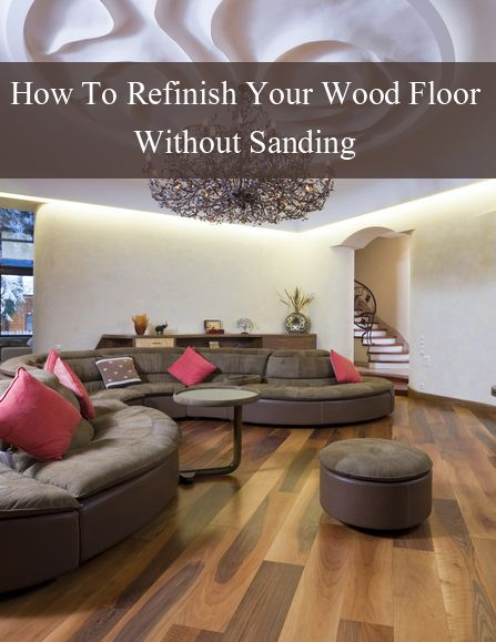 How To Refinish Wood Floors Without Sanding Pinterest Refinish