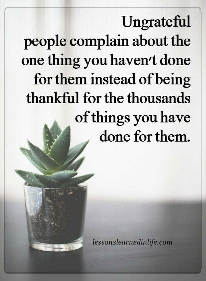 Negative People Quotes Ungrateful People Complain About The One