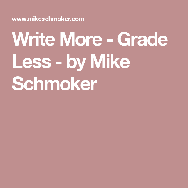 Write More Grade Less by Mike Schmoker Writing