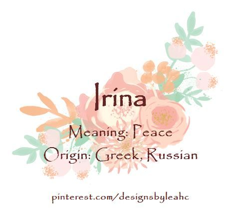 Baby Girl Name: Irina  Meaning: Peace  Origin: Greek