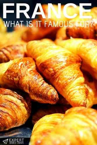 What Is France Famous For? (20 Prominent Things)