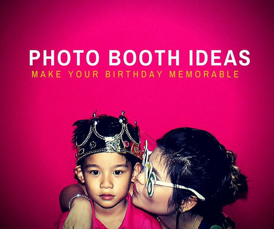 Photo Booth Ideas For Birthdays - Make Your Birthday Memorable
