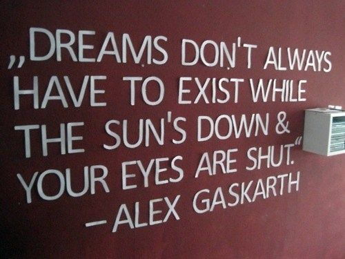 """""""Dreams don't always have to exit while the sun's down and"""
