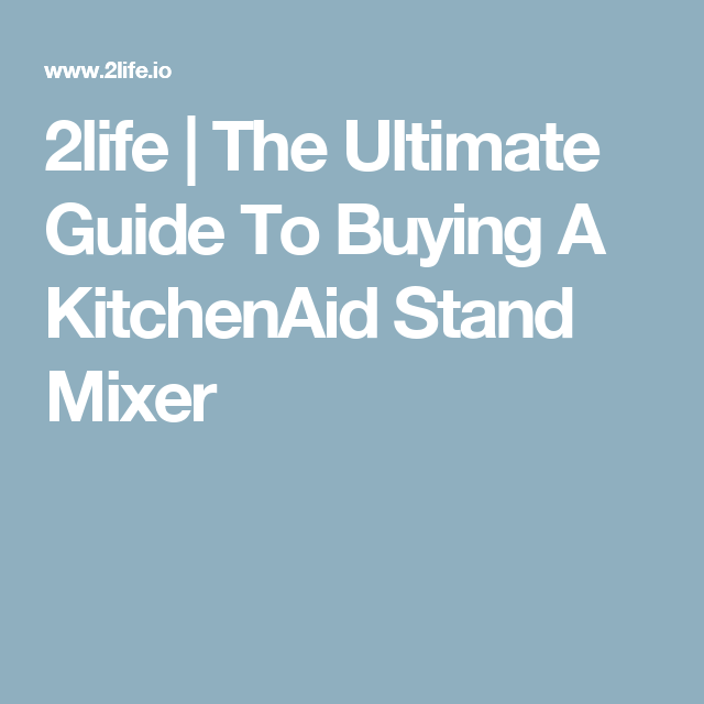 2life The Ultimate Guide To Buying A Kitchenaid Stand