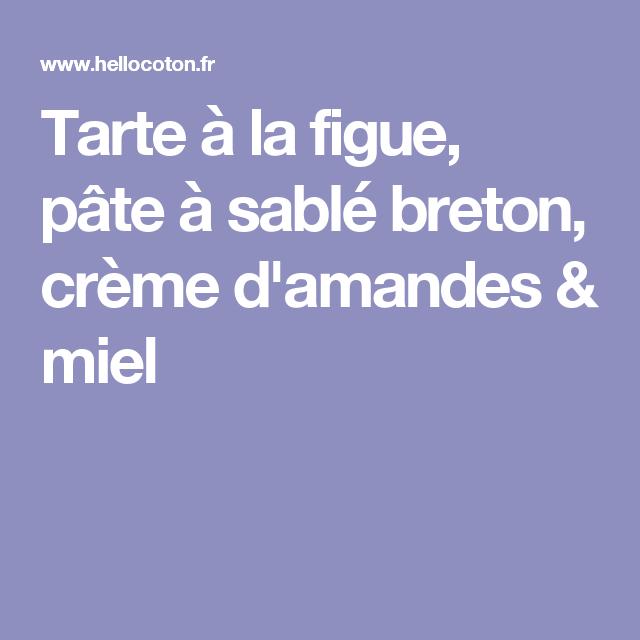 Tarte à la figue, pâte à sablé breton, crème d'amandes & miel