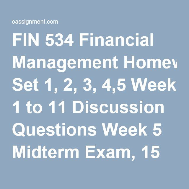 FIN 534 Financial Management Homework Set 1 2 3 4 5 Week