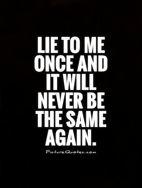 520554784 Lie To Me Once And It Will Never Be The Same Again Quote 1 Jpg 500 660 Lie To Me Quotes Single Women Quotes Single Quotes