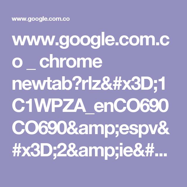 www.google.com.co _ chrome newtab?rlz=1C1WPZA_enCO690CO690&espv=2&ie=UTF-8