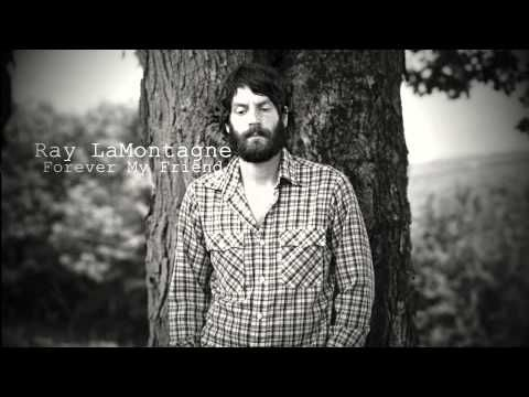 Ray LaMontagne: Forever My Friend -My favorite, One person this reminds me of, memories, makes me smile.