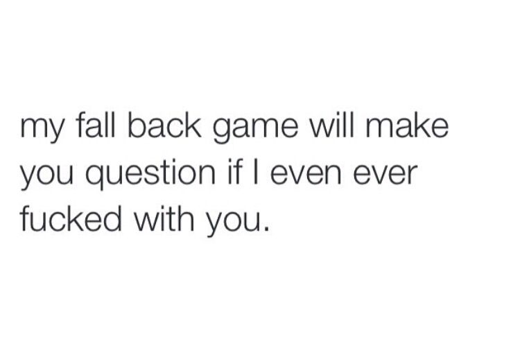 Fall Back Quotes My fall back game 100. | THIS IS ME. | Quotes, True quotes, Real  Fall Back Quotes