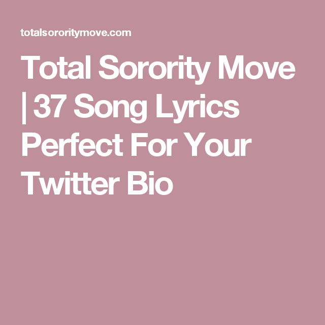 Total Sorority Move | 37 Song Lyrics Perfect For Your Twitter Bio ...