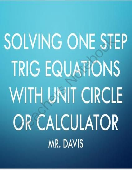 Solving One Step Trig Equations using Unit Circle or Calculator ...
