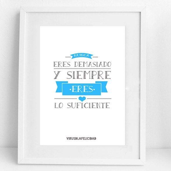 Nunca eres demasiado y siempre eres lo suficiente.  Lámina disponible en www.virusdlafelicidad.com  #virusdlafelicidad #lamina #deco #amor #pareja #regalo