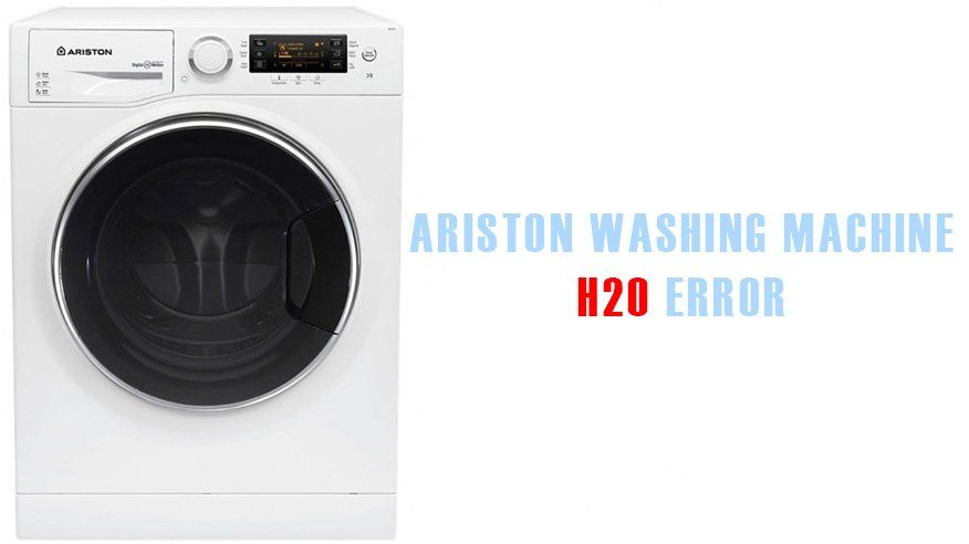 Ariston Washing Machine H20 Error Washer And Dishwasher Error Codes And Troubleshooting Washing Machine Refrigeration And Air Conditioning Washing
