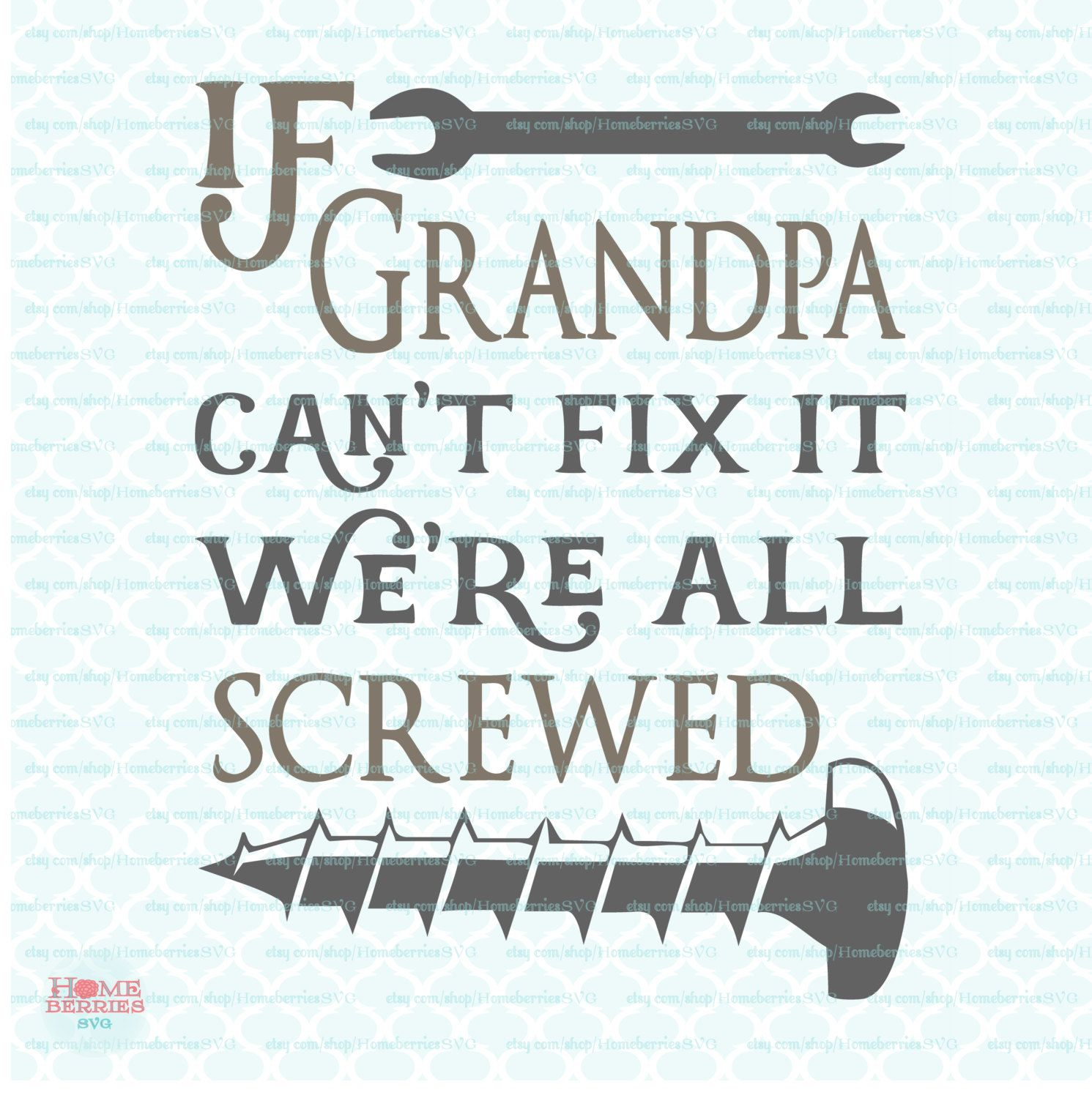 Quotes For Grandpa If Grandpa Can't Fix It We're Screwed Svg Fathers Day Quote Svg