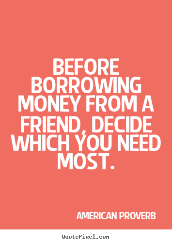 Borrowing Money From A Friend Can End A Friendship Be Careful