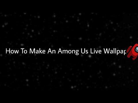 How To Make An Among Us Live Wallpaper Youtube Live Wallpapers Wallpaper Tutorial