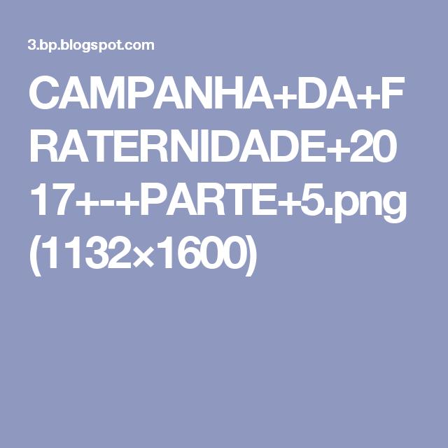 CAMPANHA+DA+FRATERNIDADE+2017+-+PARTE+5.png (1132×1600)
