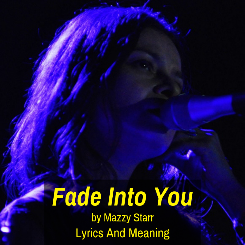"""Mazzy Star """"Fade Into You"""" Lyrics And Meaning Yours"""