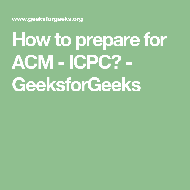 How To Prepare For Acm Icpc Geeksforgeeks Preparation Interview Questions Computer Science