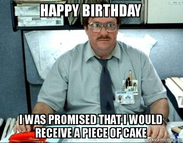 Funny Birthday Memes For Your Sister : Office space birthday meme google search birthday memes