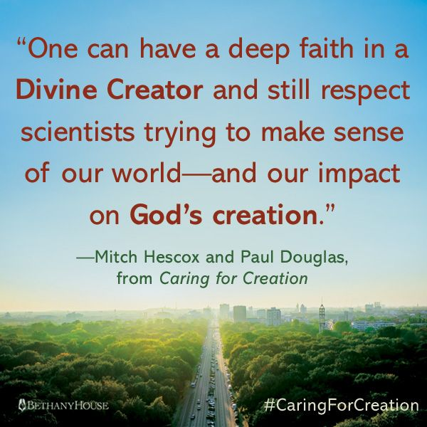 """One can have a deep faith in a Divine Creator and still respect scientists trying to make sense of our world—and our impact on God's creation.""—Mitch Hescox and Paul Douglas, from Caring for Creation #CaringForCreation"