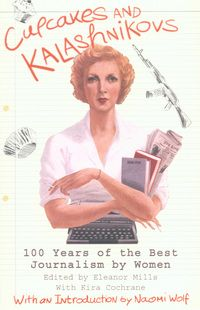 Cupcakes and Kalashnikovs: 100 years of the Best Journalism by Women by Kira Cochrane