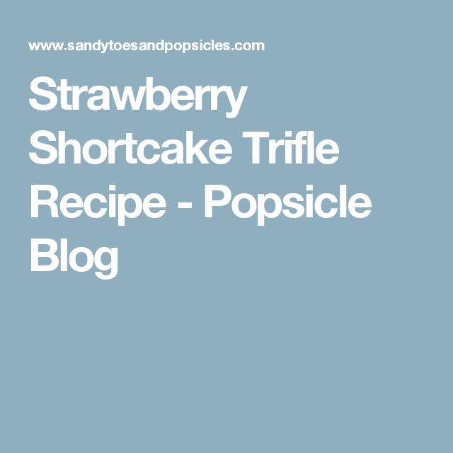 Strawberry Shortcake Trifle Recipe - Popsicle Blog