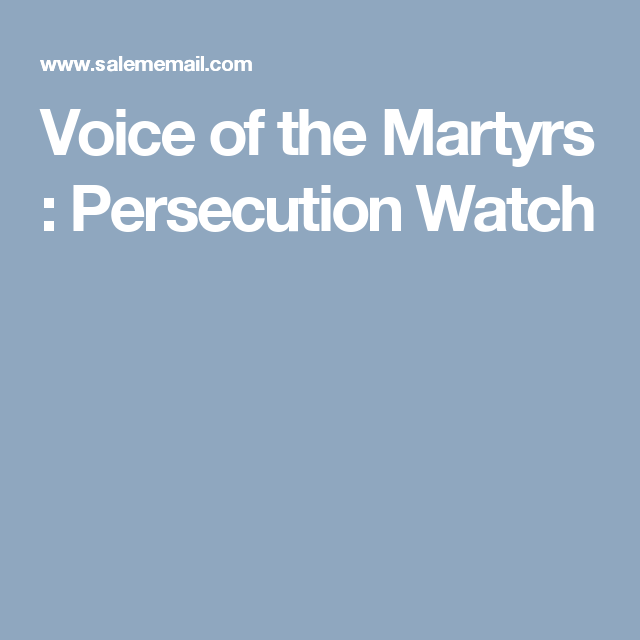 Voice of the Martyrs : Persecution Watch