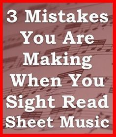 "3 Mistakes You Are Making When You Sight Read Sheet Music. ""Get in the zone."""