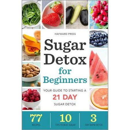 Sugar Detox for Beginners : Your Guide to Starting