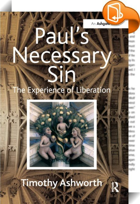 Paul's Necessary Sin    :  How can we know today what was happening in the minds and hearts of Paul and the first Christians so long ago? By getting below the surface of Paul's theology, the consistent key elements of early Christian experience are revealed in a way that throws light on the meaning of powerful religious experiences and movements both in the past and today. Illuminating for those who have never read a word on Paul yet disturbing and provocative for biblical scholars, th...