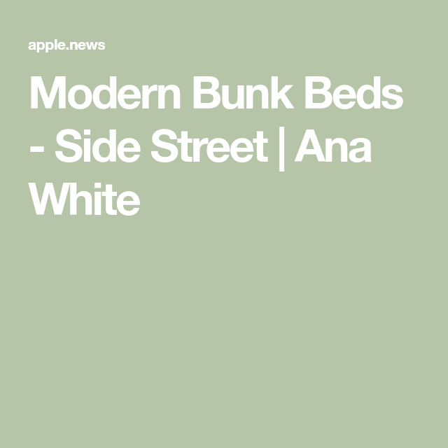 Modern Bunk Beds - Side Street #anawhite
