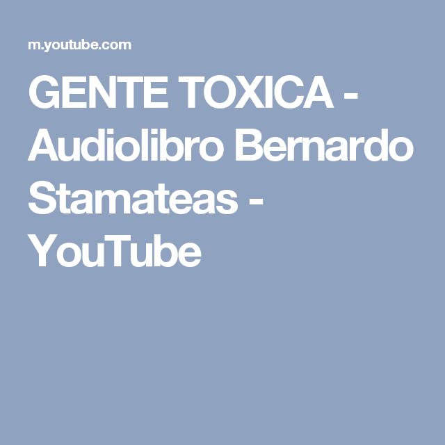 GENTE TOXICA - Audiolibro Bernardo Stamateas - YouTube
