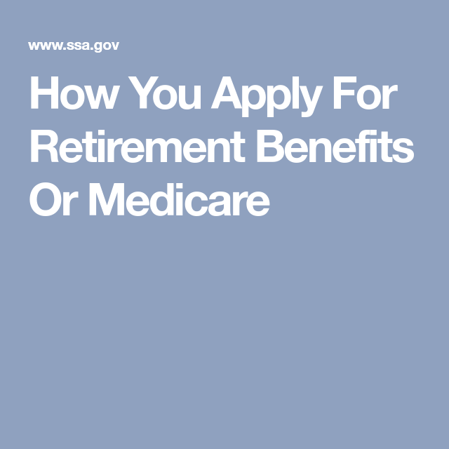 How You Apply For Retirement Benefits Or Medicare  Disability Ssi