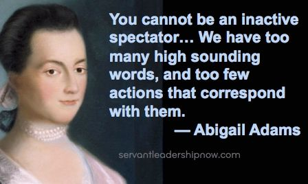 Servant Leadership Quotes Pleasing Servant Leadership Now  Abigail Adams December 22 1744  Born