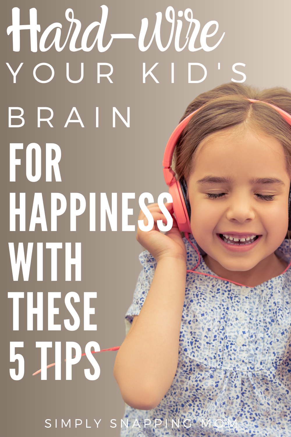 Photo of Your kid's brain can literally be hard-wired for happiness If you do these 5 thi…