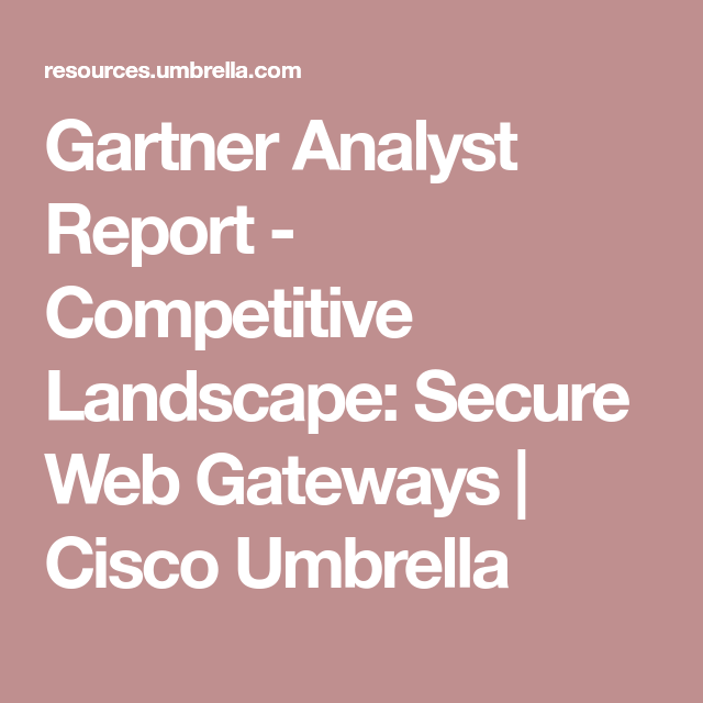 Gartner Analyst Report Competitive Landscape Secure Web Gateways Cisco Umbrella Network Security Cyber Security Threats Cyber Security