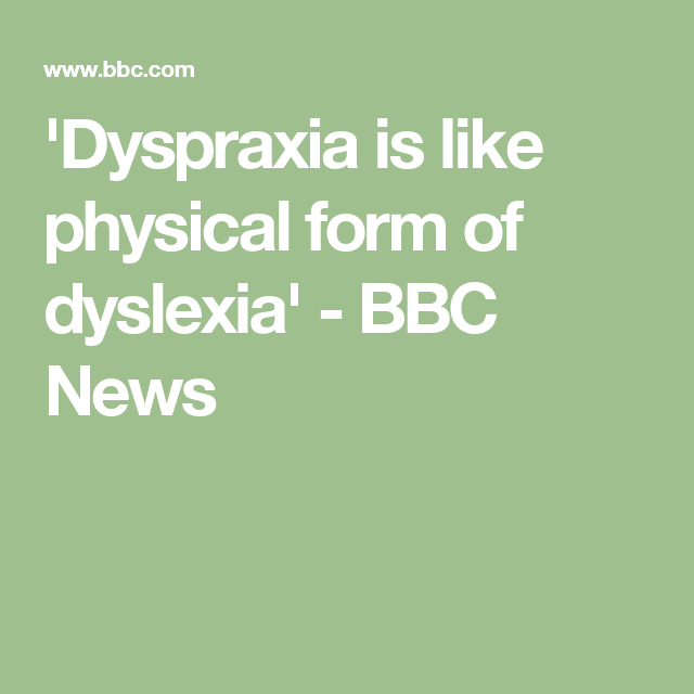 Dyspraxia Is Like Physical Form Of Dyslexia  Dyslexia