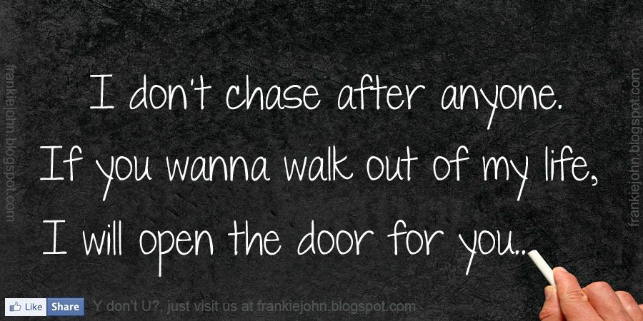 Stay Out Of My Life Quotes Dont Chase After Anyone If You Wanna