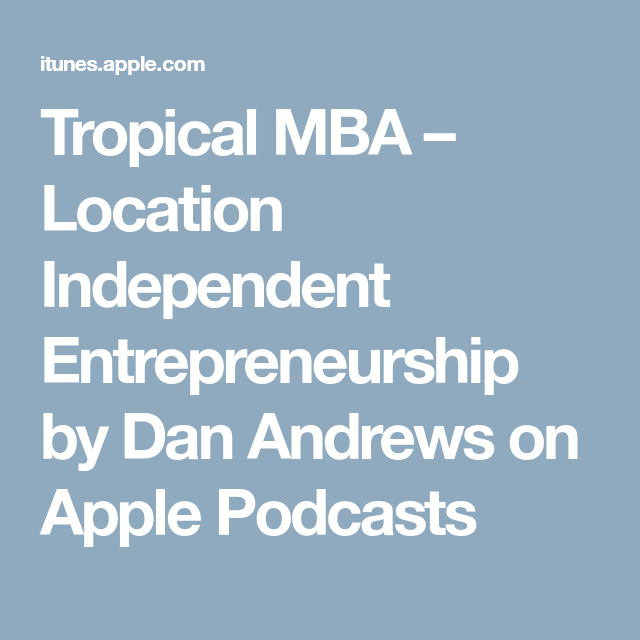 Tropical Mba Location Independent Entrepreneurship By Dan Andrews On Apple Podcasts Business Podcasts Podcasts Entrepreneurship
