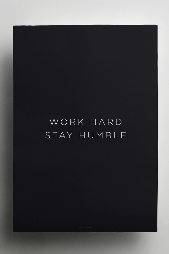 Work hard. Stay humble. Credit: mnmlposters