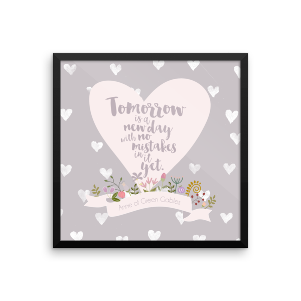 Tomorrow is a new day with no mistakes in it yet. - Anne Original artwork featuring the beautifulquotefromthe L.M. Montgomery classic. Available in a wide ra